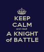 KEEP CALM and read  A KNIGHT of BATTLE - Personalised Poster A1 size
