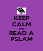 KEEP CALM AND READ A PSLAM - Personalised Poster A1 size