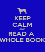 KEEP CALM AND READ A  WHOLE BOOK - Personalised Poster A1 size