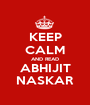 KEEP CALM AND READ ABHIJIT NASKAR - Personalised Poster A1 size