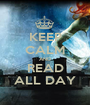 KEEP CALM AND READ ALL DAY - Personalised Poster A1 size