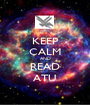 KEEP CALM AND READ ATU - Personalised Poster A1 size