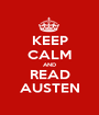KEEP CALM AND READ AUSTEN - Personalised Poster A1 size