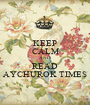 KEEP CALM AND READ AYCHUROK TIMES - Personalised Poster A1 size