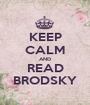 KEEP CALM AND READ BRODSKY - Personalised Poster A1 size