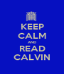 KEEP CALM AND READ CALVIN - Personalised Poster A1 size