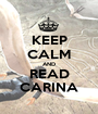 KEEP CALM AND READ CARINA - Personalised Poster A1 size