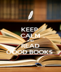 KEEP  CALM AND READ GOOD BOOKS  - Personalised Poster A1 size