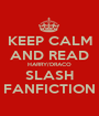 KEEP CALM AND READ HARRY/DRACO SLASH FANFICTION - Personalised Poster A1 size