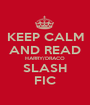 KEEP CALM AND READ HARRY/DRACO SLASH FIC - Personalised Poster A1 size