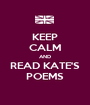 KEEP CALM AND READ KATE'S POEMS - Personalised Poster A1 size