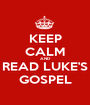 KEEP CALM AND READ LUKE'S GOSPEL - Personalised Poster A1 size
