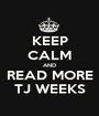 KEEP CALM AND READ MORE TJ WEEKS - Personalised Poster A1 size