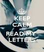 KEEP CALM AND READ MY  LETTERS - Personalised Poster A1 size