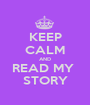 KEEP CALM AND READ MY  STORY - Personalised Poster A1 size