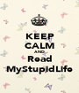 KEEP CALM AND Read MyStupidLife - Personalised Poster A1 size