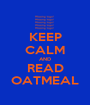 KEEP CALM AND READ OATMEAL - Personalised Poster A1 size