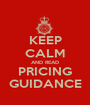KEEP CALM AND READ PRICING GUIDANCE - Personalised Poster A1 size