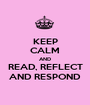 KEEP CALM AND READ, REFLECT AND RESPOND - Personalised Poster A1 size