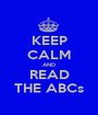 KEEP CALM AND READ THE ABCs - Personalised Poster A1 size