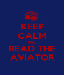 KEEP CALM AND READ THE AVIATOR - Personalised Poster A1 size