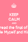 KEEP CALM AND read the final of  Me Myself and Him - Personalised Poster A1 size