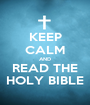 KEEP CALM AND READ THE HOLY BIBLE - Personalised Poster A1 size