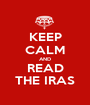 KEEP CALM AND READ THE IRAS - Personalised Poster A1 size