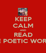 KEEP CALM AND READ THE POETIC WORLD  - Personalised Poster A1 size