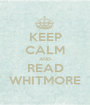 KEEP CALM AND READ WHITMORE - Personalised Poster A1 size