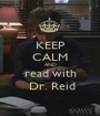 KEEP CALM AND read with  Dr. Reid - Personalised Poster A1 size
