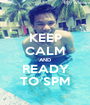 KEEP CALM AND READY TO SPM - Personalised Poster A1 size