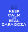 KEEP CALM AND REAL ZARAGOZA - Personalised Poster A1 size