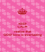 KEEP CALM and realize that GOD' love is everlasting - Personalised Poster A1 size