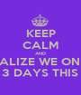 KEEP CALM AND REALIZE WE ONLY HAVE 3 DAYS THIS WEEK - Personalised Poster A1 size