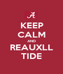 KEEP CALM AND REAUXLL TIDE - Personalised Poster A1 size
