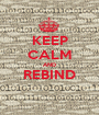 KEEP CALM AND REBIND  - Personalised Poster A1 size
