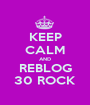 KEEP CALM AND REBLOG 30 ROCK - Personalised Poster A1 size