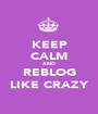 KEEP CALM AND REBLOG LIKE CRAZY - Personalised Poster A1 size