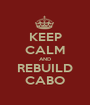 KEEP CALM AND REBUILD CABO - Personalised Poster A1 size