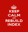 KEEP CALM AND REBUILD INDEX - Personalised Poster A1 size