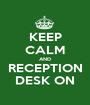 KEEP CALM AND RECEPTION DESK ON - Personalised Poster A1 size
