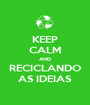 KEEP CALM AND RECICLANDO AS IDEIAS - Personalised Poster A1 size