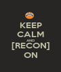 KEEP CALM AND [RECON] ON - Personalised Poster A1 size