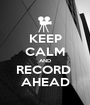 KEEP CALM AND RECORD  AHEAD - Personalised Poster A1 size