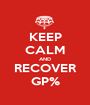 KEEP CALM AND RECOVER GP% - Personalised Poster A1 size