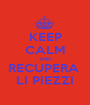 KEEP CALM AND RECUPERA  LI PIEZZI - Personalised Poster A1 size