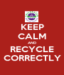KEEP CALM AND RECYCLE CORRECTLY - Personalised Poster A1 size