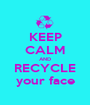 KEEP CALM AND RECYCLE your face - Personalised Poster A1 size