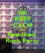KEEP CALM AND Reedited  Rock Party - Personalised Poster A1 size